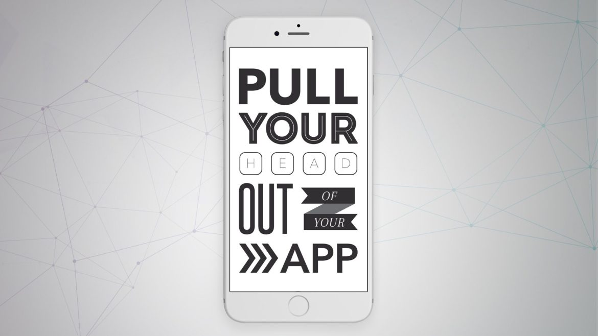 Pull Your Head Out of Your App